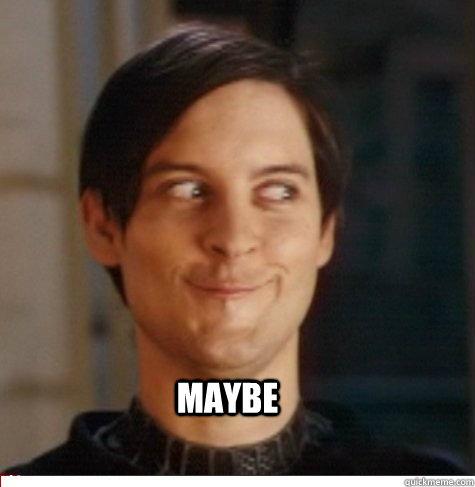 Maybe - Creepy Tobey Maguire - quickmeme