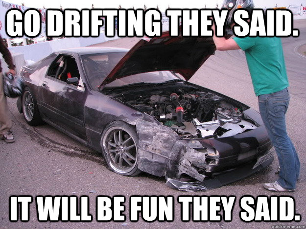 Go Drifting they said. It will be fun they said.  Go Drifting