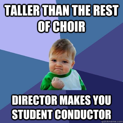 Taller Than The Rest Of Choir Director Makes You Student Conductor
