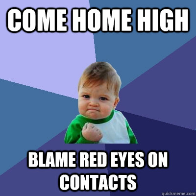 Come home high blame red eyes on contacts  Success Kid