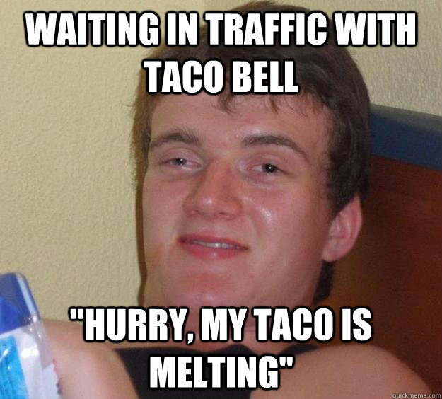 Waiting in traffic with Taco Bell
