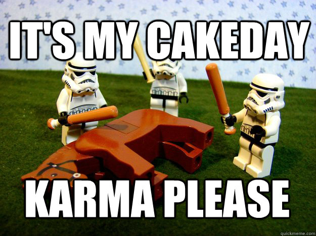 It's my cakeday Karma Please - It's my cakeday Karma Please  Misc