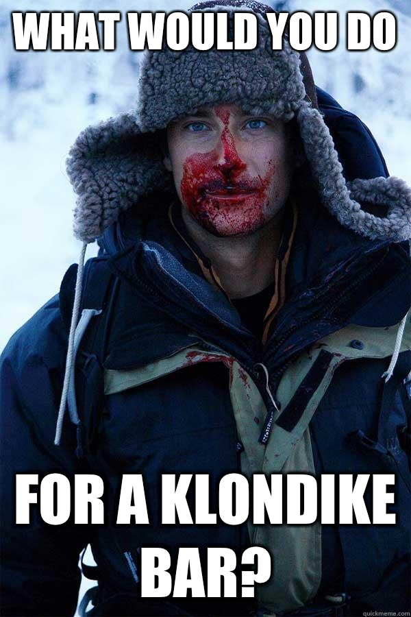 What would you do For a klondike bar? - What would you do For a klondike bar?  Bear Grylls