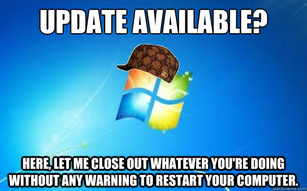 Update available? Here, let me close out whatever you're doing without any warning to restart your computer.