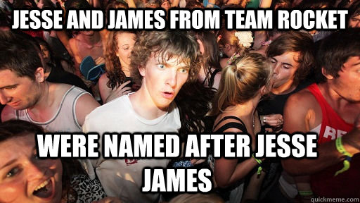 Jesse and James from Team Rocket Were named after Jesse James  - Jesse and James from Team Rocket Were named after Jesse James   Sudden Clarity Clarence
