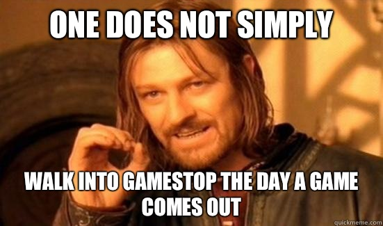 One Does Not Simply Walk into GameStop the day a game comes out - One Does Not Simply Walk into GameStop the day a game comes out  Boromir