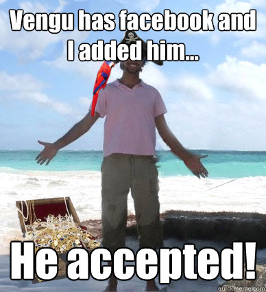 Vengu has facebook and I added him... He accepted!