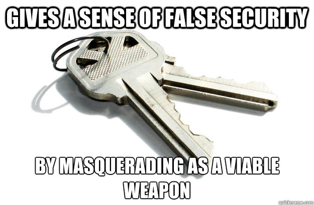 Gives a sense of false security by masquerading as a viable weapon