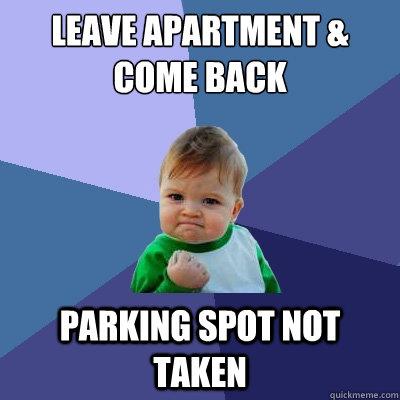 Leave apartment & come back parking spot not taken - Leave apartment & come back parking spot not taken  Success Kid