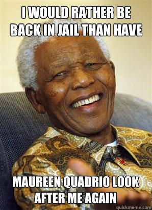 i would rather be back in jail than have  maureen quadrio look after me again