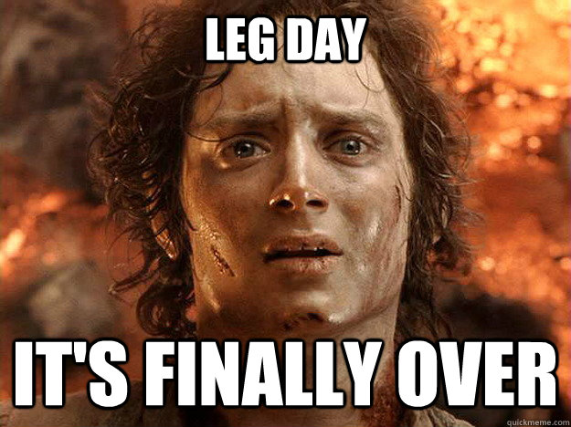 LEG DAY IT'S FINALLY OVER