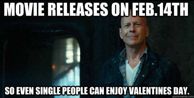 Movie releases on Feb.14th So even single people can enjoy Valentines Day. - Movie releases on Feb.14th So even single people can enjoy Valentines Day.  Misc