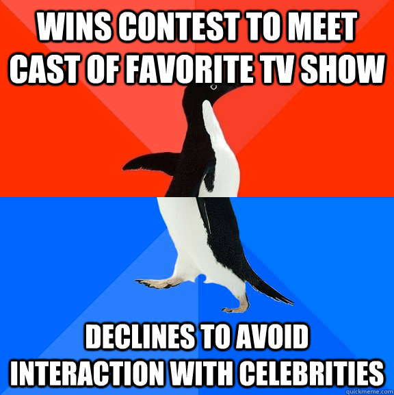 wins contest to meet cast of favorite tv show declines to avoid interaction with celebrities - wins contest to meet cast of favorite tv show declines to avoid interaction with celebrities  Socially Awesome Awkward Penguin