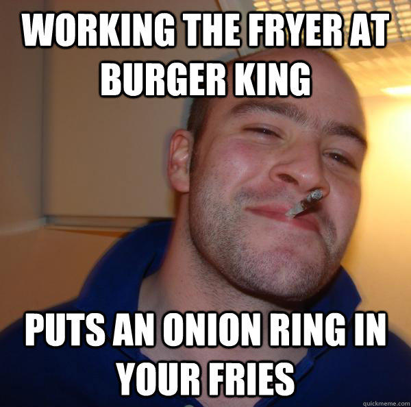 Working the fryer at Burger King Puts an onion ring in your fries - Working the fryer at Burger King Puts an onion ring in your fries  Misc