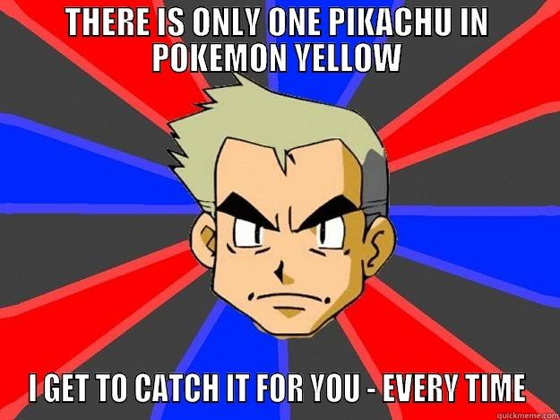 THERE IS ONLY ONE PIKACHU IN POKEMON YELLOW I GET TO CATCH IT FOR YOU - EVERY TIME Professor Oak
