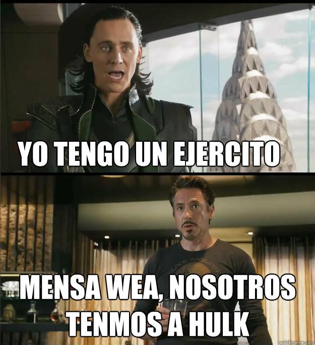 Yo tengo un ejercito mensa wea, nosotros tenmos a hulk   The Avengers