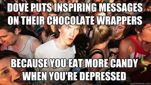 Dove puts inspiring messages on their chocolate wrappers Because you eat more candy when you're depressed - Dove puts inspiring messages on their chocolate wrappers Because you eat more candy when you're depressed  Sudden Clarity Clarence