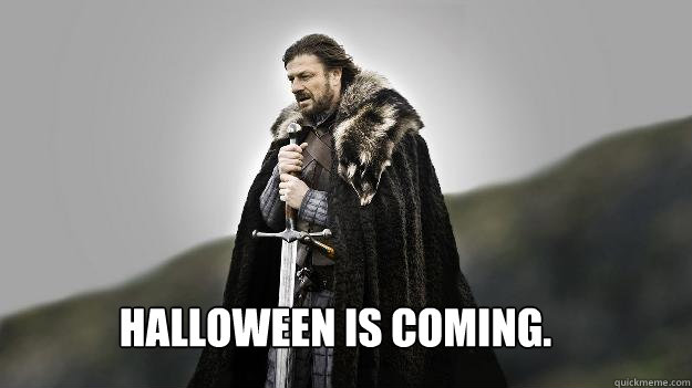 Halloween is coming. - Halloween is coming.  Ned stark winter is coming