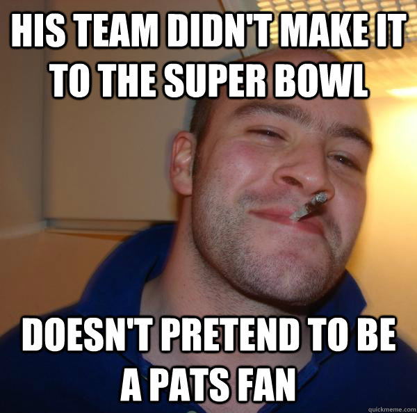 His team didn't make it to the super bowl Doesn't pretend to be a pats fan - His team didn't make it to the super bowl Doesn't pretend to be a pats fan  Misc