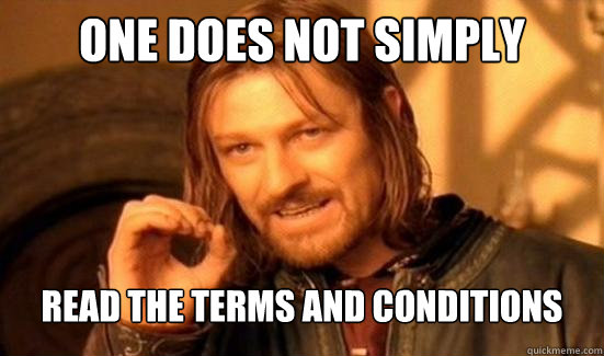 One Does Not Simply Read The terms and conditions - One Does Not Simply Read The terms and conditions  Boromir