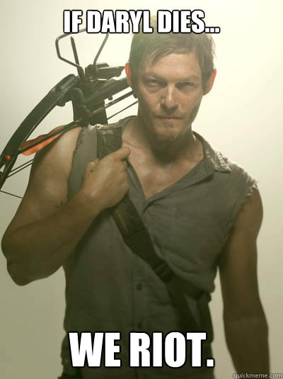 If Daryl dies... We riot.