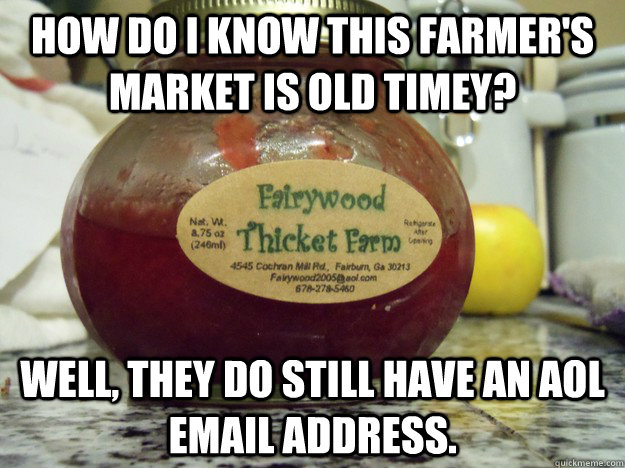 How do I know this farmer's market is old timey? Well, they do still have an aol email address. - How do I know this farmer's market is old timey? Well, they do still have an aol email address.  Misc