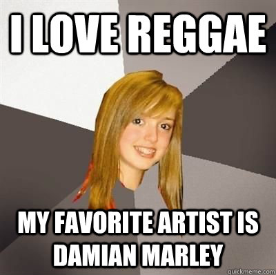 I love reggae my favorite artist is damian marley - I love reggae my favorite artist is damian marley  Musically Oblivious 8th Grader