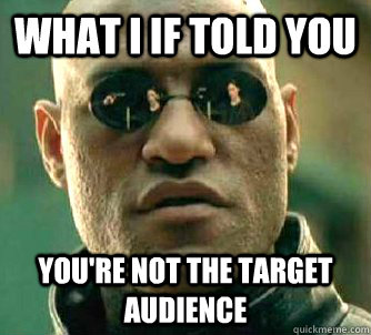 What I If told you you're not the target audience - What I If told you you're not the target audience  Conspiracy Morpheus 2