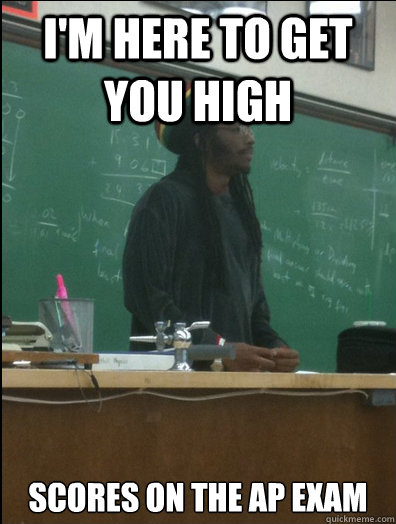 i'm here to get you high scores on the ap exam - i'm here to get you high scores on the ap exam  Rasta Science Teacher