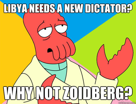 Libya needs a new dictator? why not zoidberg?