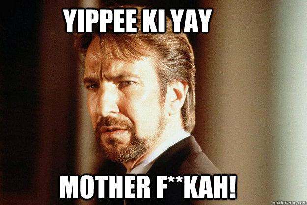 YIPPEE KI YAY MOTHER F**KAH! - YIPPEE KI YAY MOTHER F**KAH!  YIPPEE KI YAY MOTHER FKAH!