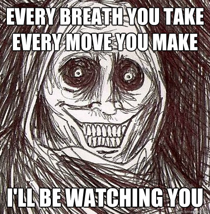 every breath you take every move you make i'll be watching you - every breath you take every move you make i'll be watching you  Horrifying Houseguest
