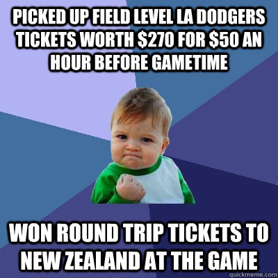 Picked up field level LA dodgers tickets worth $270 for $50 an hour before gametime Won round trip tickets to new zealand at the game - Picked up field level LA dodgers tickets worth $270 for $50 an hour before gametime Won round trip tickets to new zealand at the game  Success Kid