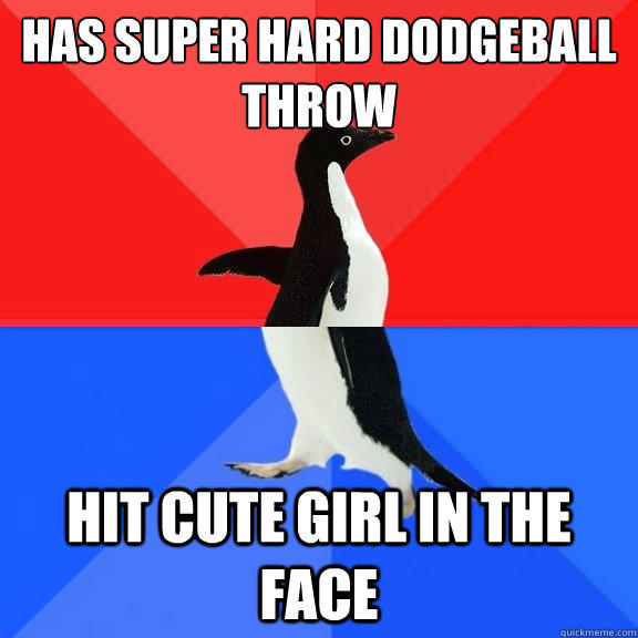 has super hard dodgeball throw hit cute girl in the face - has super hard dodgeball throw hit cute girl in the face  Socially Awksome Penguin