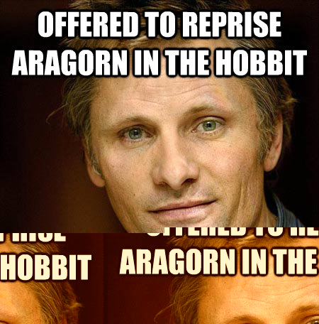 Offered to reprise aragorn in the hobbit says no because aragorn isnt in the hobbit