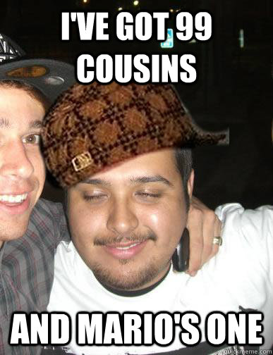 I've got 99 cousins and mario's one