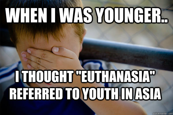 When I was younger.. I thought