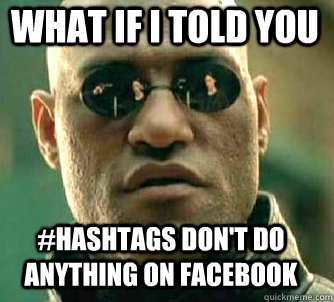 what if i told you #hashtags don't do anything on facebook - what if i told you #hashtags don't do anything on facebook  Matrix Morpheus