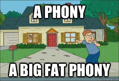 a phony a big fat phony