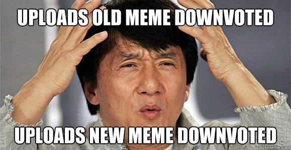 Uploads old meme Downvoted uploads new meme downvoted - Uploads old meme Downvoted uploads new meme downvoted  Confused Jackie Chan