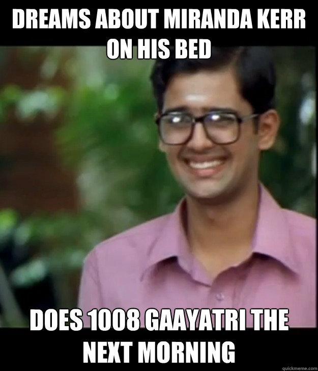 dreams about miranda kerr on his bed does 1008 gaayatri the next morning  Smart Iyer boy