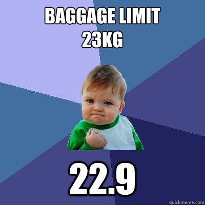 Baggage limit 23kg 22.9  Success Kid