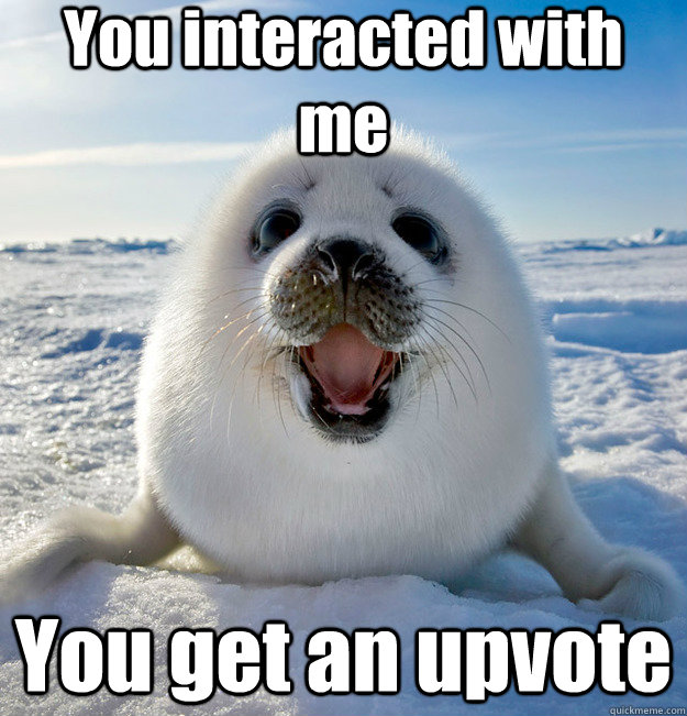 You interacted with me You get an upvote - You interacted with me You get an upvote  Misc