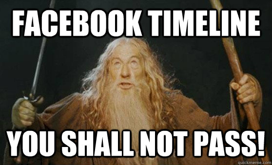 Facebook Timeline you shall not pass!