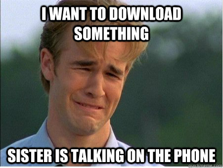 I want to download something Sister is talking on the phone - I want to download something Sister is talking on the phone  1990s Problems