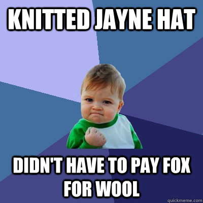 Knitted Jayne Hat Didn't have to pay Fox for wool - Knitted Jayne Hat Didn't have to pay Fox for wool  Success Kid