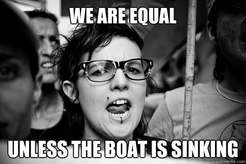 We are equal unless the boat is sinking - We are equal unless the boat is sinking  Hypocrite Feminist