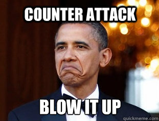 529c85f898bf5c3d21c297ca1bc53a11442db1d4d75cc75eed86722db7b0e0de counter attack blow it up not bad obama quickmeme,Counter Meme
