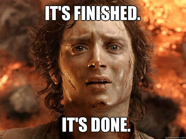 It's finished.   It's done.  - It's finished.   It's done.   Finished Frodo