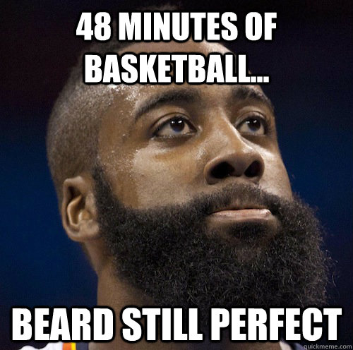 48 Minutes of basketball... beard still perfect  James Harden Meme